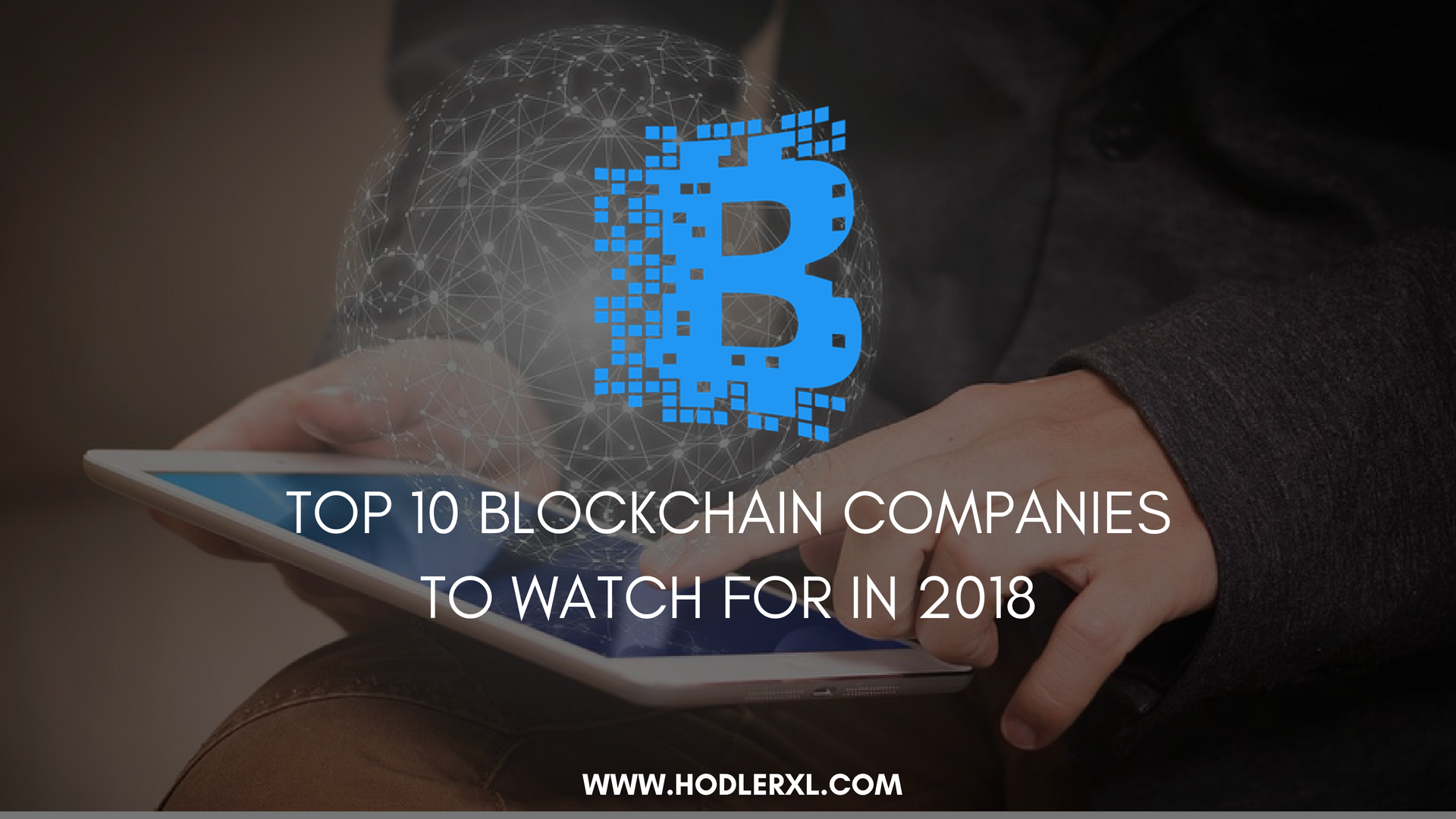 Top 10 Blockchain Companies To Watch For In 2018
