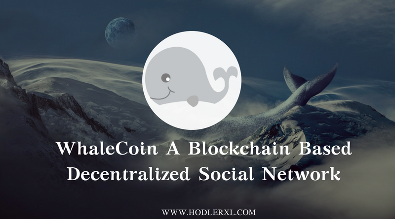 WhaleCoin A Blockchain Based Decentralized Social Network