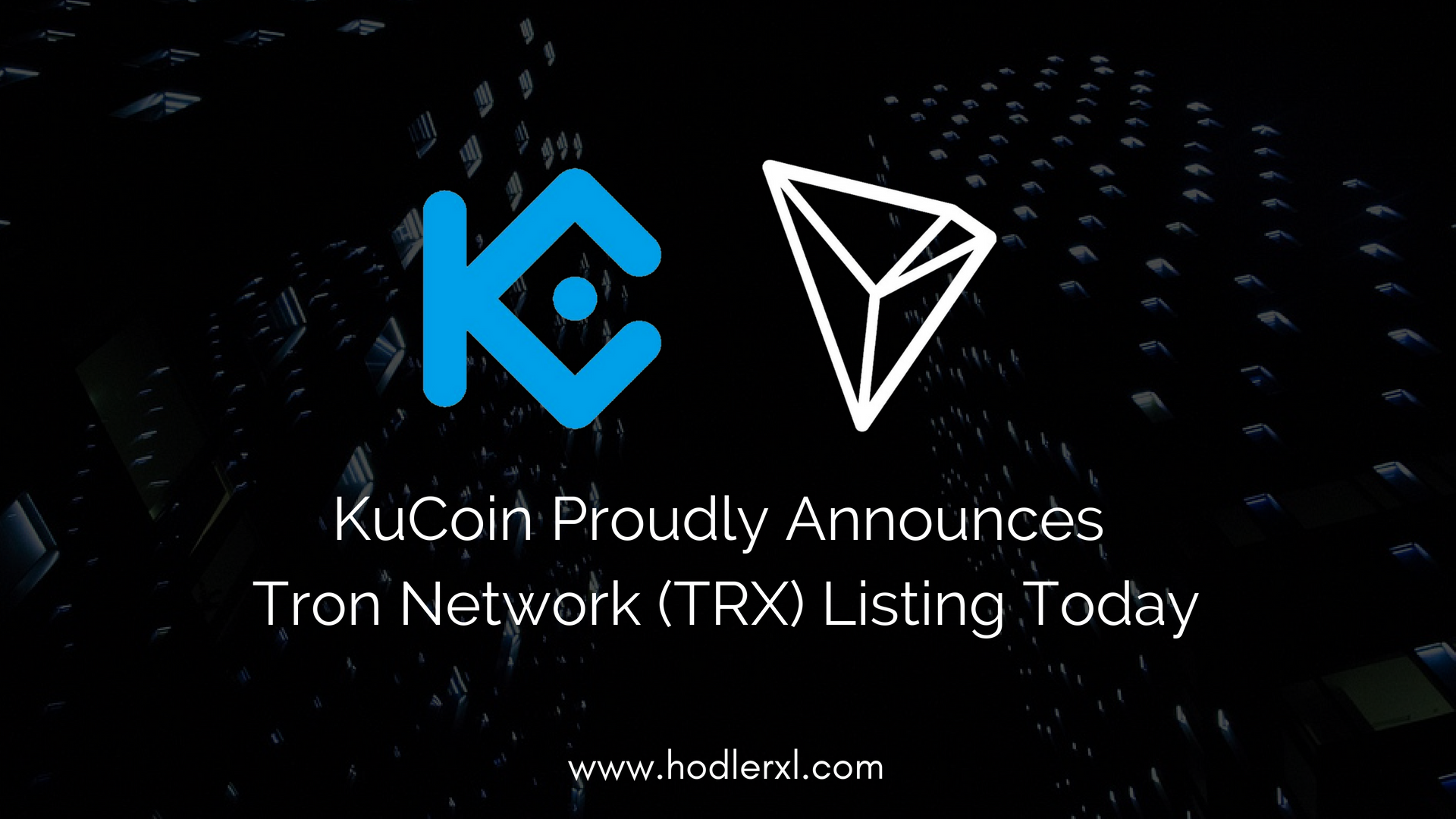 KUCOIN PROUDLY ANNOUNCES TRON NETWORK (TRX) LISTING TODAY