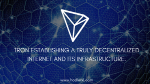 Tron Establishing A Truly Decentralized Internet And Its Infrastructure.